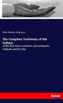 The Complete Testimony of the Fathers, John Nevins Andrews