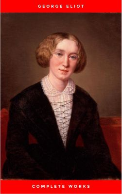 The Complete Works of George Eliot.(10 Volume Set)(limited to 1000 Sets. Set #283)(edition De Luxe), George Eliot
