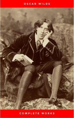 The Complete Works of Oscar Wilde: +150 Works in 1 eBook, Oscar Wilde