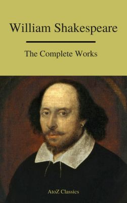 The Complete Works of Shakespeare, William Shakespeare, A to Z Classics