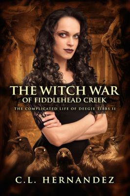 The Complicated Life of Deegie Tibbs: The Witch War of Fiddlehead Creek (The Complicated Life of Deegie Tibbs Book 2), C.L. Hernandez