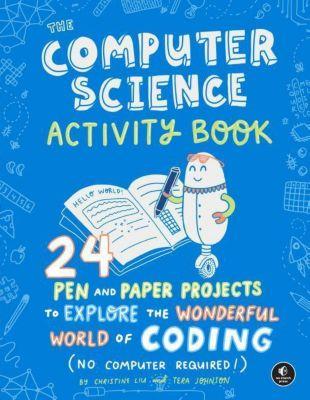 The Computer Science Activity Book, Christine Liu, Tera Johnson