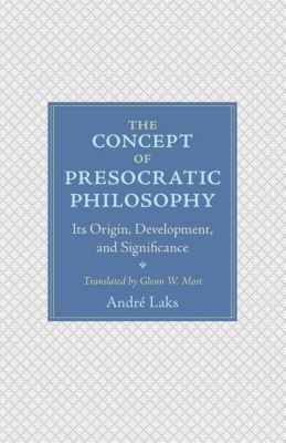 The Concept of Presocratic Philosophy, André Laks, Glenn W. Most