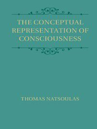 The Conceptual Representation of Consciousness, Thomas Natsoulas