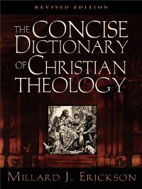 The Concise Dictionary of Christian Theology (Revised Edition), Millard J. Erickson