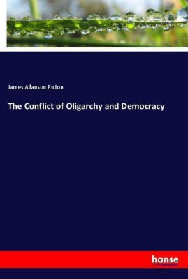 The Conflict of Oligarchy and Democracy, James Allanson Picton