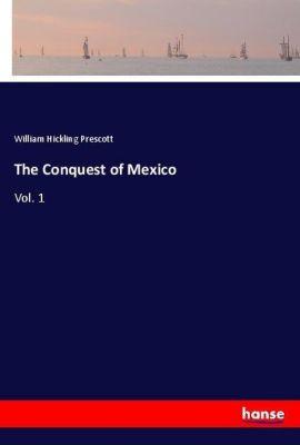 The Conquest of Mexico, William Hickling Prescott
