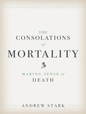 The Consolations of Mortality, Andrew Stark