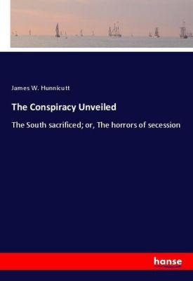 The Conspiracy Unveiled, James W. Hunnicutt