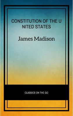 The Constitution of the United States, James Madison