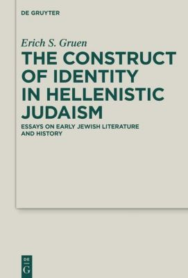 The Construct of Identity in Hellenistic Judaism, Erich S. Gruen