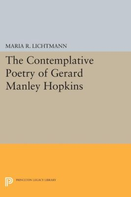 The Contemplative Poetry of Gerard Manley Hopkins, Maria R. Lichtmann