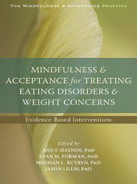 The Context Press Mindfulness and Acceptance Practica: Mindfulness and Acceptance for Treating Eating Disorders and Weight Concerns
