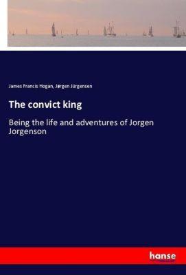 The convict king, James Francis Hogan, Jørgen Jürgensen