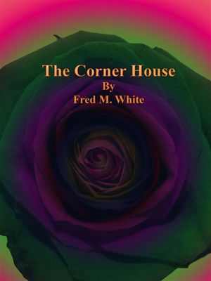 The Corner House, Fred M. White