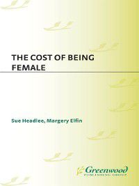 The Cost of Being Female, Sue Headlee, Margery Elfin