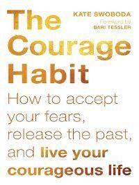 The Courage Habit, Kate Swoboda
