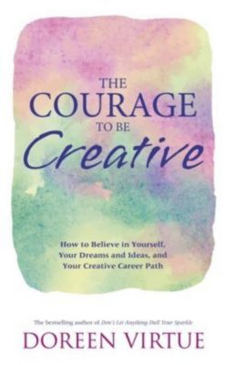 The Courage to Be Creative, Doreen Virtue