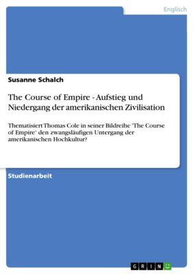 The Course of Empire - Aufstieg und Niedergang der amerikanischen Zivilisation, Susanne Schalch