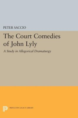 The Court Comedies of John Lyly, Peter Saccio