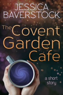 The Covent Garden Cafe: A Short Story, Jessica Baverstock