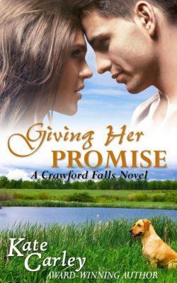 The Crawford Falls Series: Giving Her Promise (The Crawford Falls Series, #2), Kate Carley