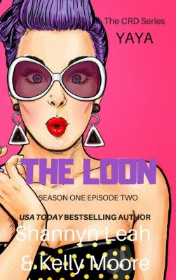 The CRD Series: Season One: The Loon (The CRD Series: Season One, #3), Kelly Moore, Shannyn Leah