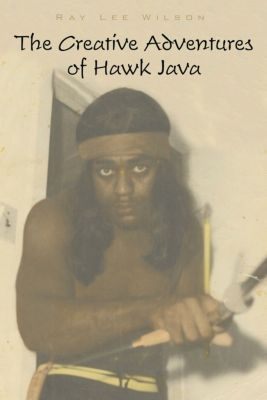 The Creative Adventures of Hawk Java, Ray Lee Wilson