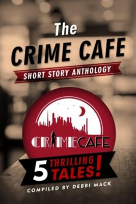 The Crime Cafe Short Story Anthology, Bill Crider, Sasscer Hill, Jenny Milchman, Debbi Mack, A.J. Sidransky