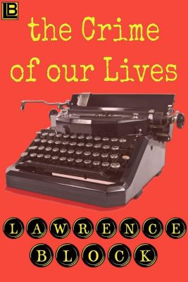 The Crime of Our Lives, Lawrence Block