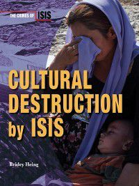 The Crimes of ISIS: Cultural Destruction by ISIS, Bridey Heing
