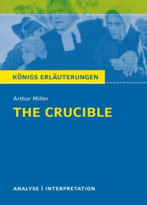 The Crucible - Hexenjagd von Arthur Miller. Textanalyse und Interpretation mit ausführlicher Inhaltsangabe und Abituraufgaben mit Lösungen., Arthur Miller, Dorothée Leidig