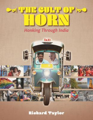 The Cult of Horn: Honking Through India, Richard Taylor