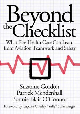 The Culture and Politics of Health Care Work: Beyond the Checklist, Suzanne Gordon, Bonnie Blair O'Connor, Patrick Mendenhall