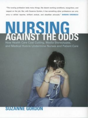 The Culture and Politics of Health Care Work: Nursing against the Odds, Suzanne Gordon