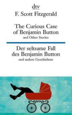 The Curious Case of Benjamin Button and Other Stories / Der seltsame Fall des Benjamin Button und andere Geschichten - F. Scott Fitzgerald pdf epub