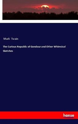 The Curious Republic of Gondour and Other Whimsical Sketches, Mark Twain