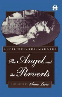 The Cutting Edge: Lesbian Life and Literature Series: Angel and the Perverts, Lucie Delarue-Mardrus