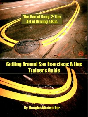 The Dao of Doug 2: The Art of Driving a Bus or Keeping Zen in San Francisco Transit: A Line Trainer's Guide, Douglas Meriwether