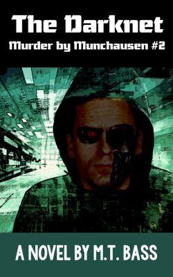 The Darknet: Murder by Munchausen Future Crime Mystery (Book 2), M.T. Bass
