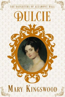 The Daughters of Allamont Hall: Dulcie (The Daughters of Allamont Hall, #4), Mary Kingswood