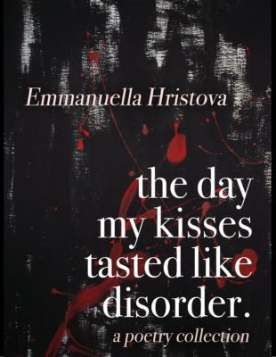 The Day My Kisses Tasted Like Disorder, Emmanuella Hristova