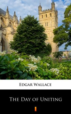 The Day of Uniting, Edgar Wallace