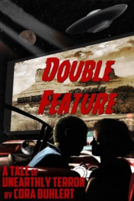 The Day the Saucers Came...: Double Feature (The Day the Saucers Came..., #3), Cora Buhlert