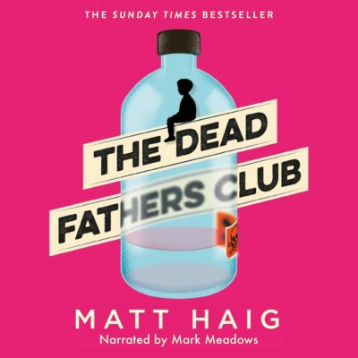 The Dead Fathers Club (Unabridged), Matt Haig