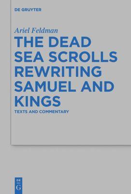 The Dead Sea Scrolls Rewriting Samuel and Kings, Ariel Feldman