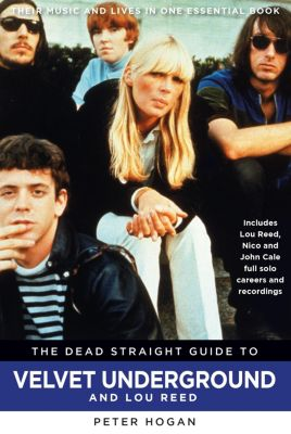 The Dead Straight Guide to The Velvet Underground and Lou Reed, Peter Hogan