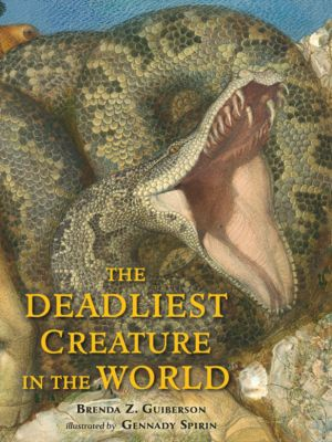 The Deadliest Creature in the World, Brenda Z. Guiberson