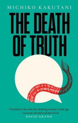 The Death of Truth, Michiko Kakutani
