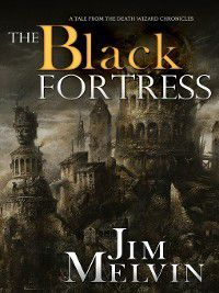 The Death Wizard Chronicles: The Black Fortress, Jim Melvin